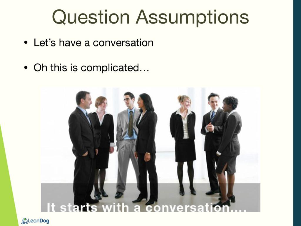 Question Assumptions • Let's have a conversatio...
