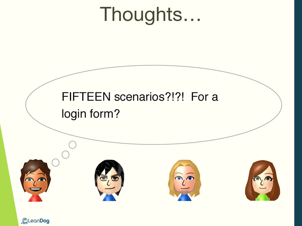 FIFTEEN scenarios?!?! For a login form? Thought...