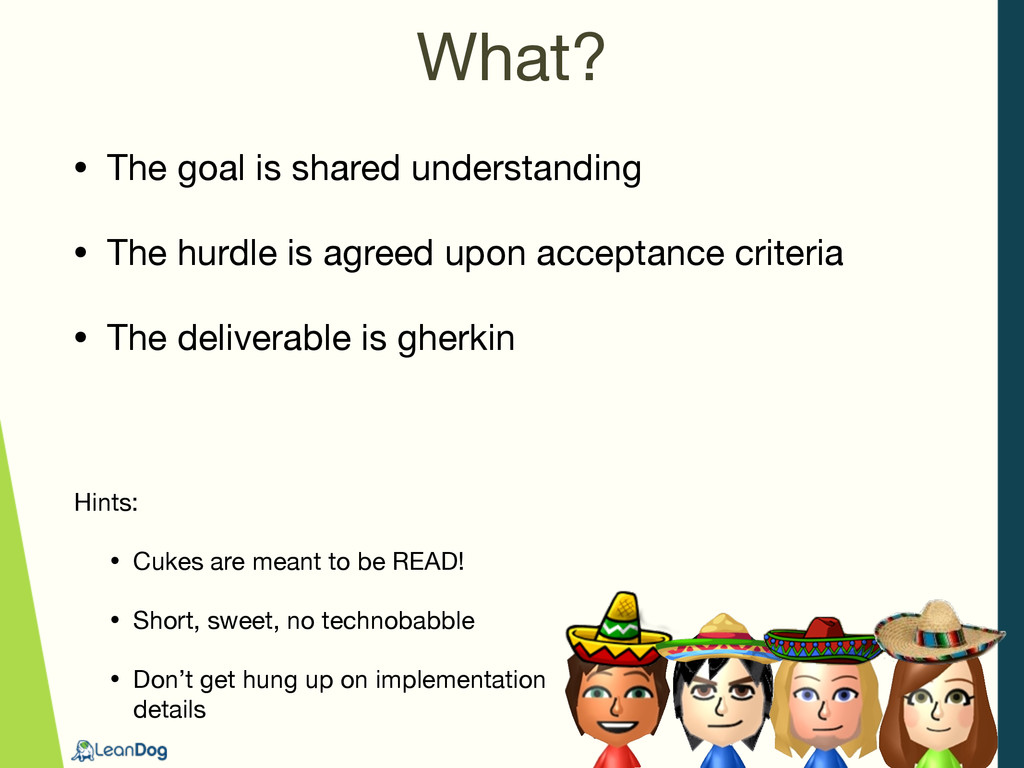 What? • The goal is shared understanding  • The...