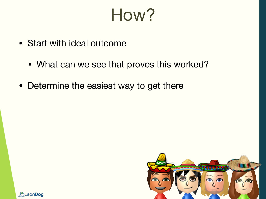 How? • Start with ideal outcome  • What can we ...