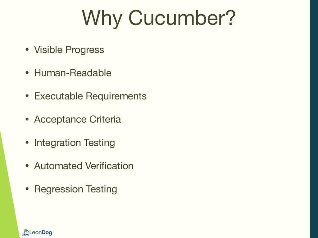Why Cucumber? • Visible Progress  • Human-Reada...