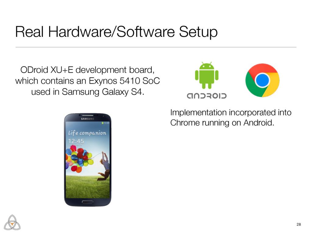 Real Hardware/Software Setup 28 ODroid XU+E dev...