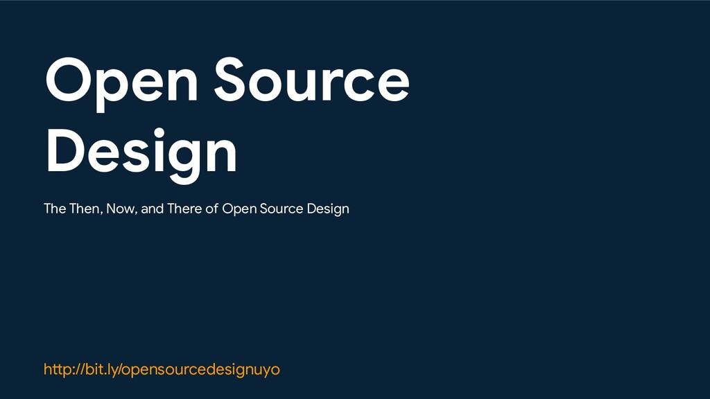 Open Source Design The Then, Now, and There of ...
