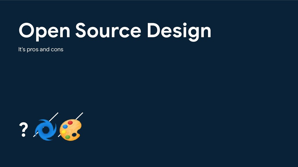 Open Source Design It's pros and cons ?