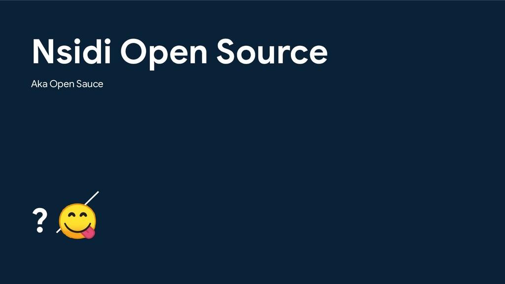 Nsidi Open Source Aka Open Sauce ?