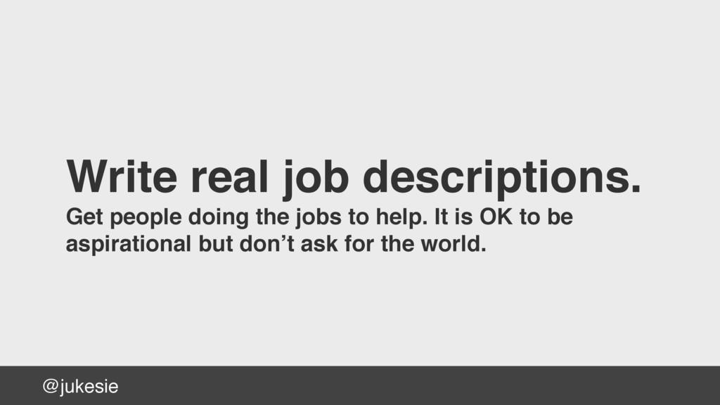 @jukesie Write real job descriptions. Get peopl...