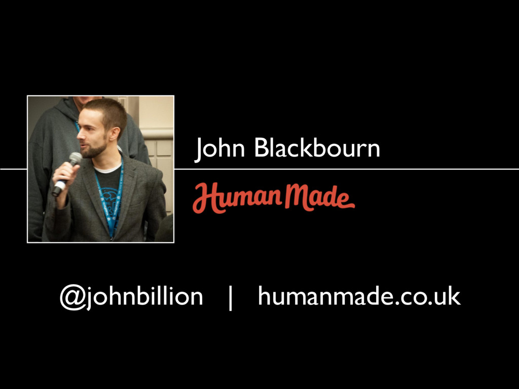 John Blackbourn @johnbillion | humanmade.co.uk