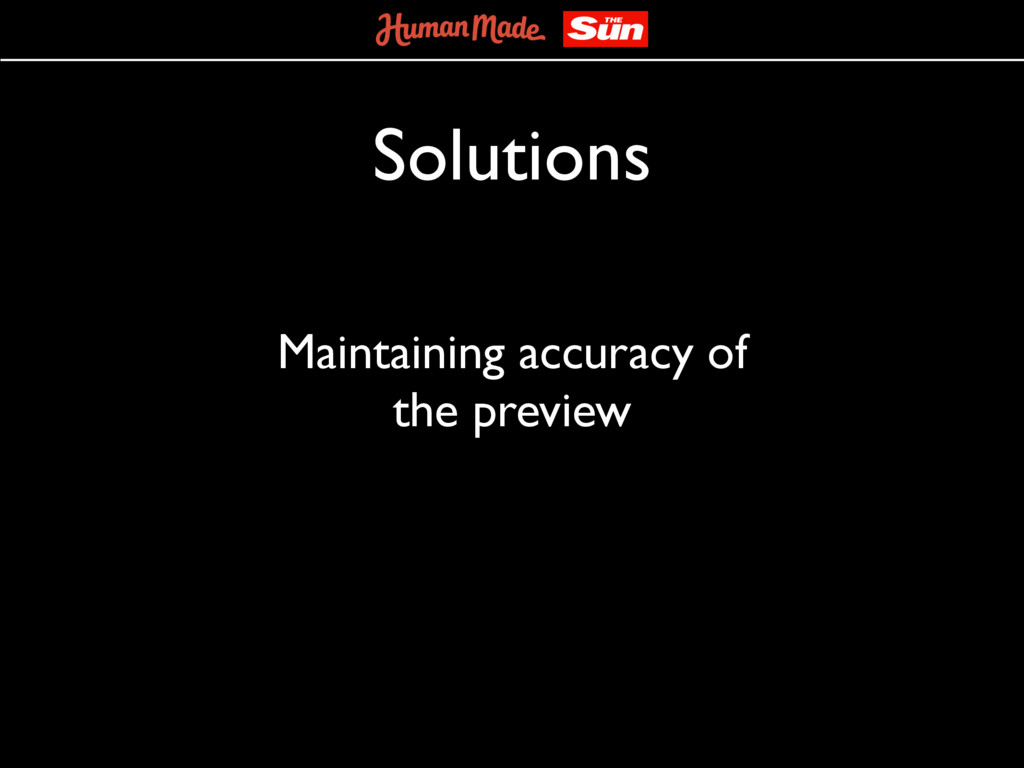 Solutions Maintaining accuracy of the preview