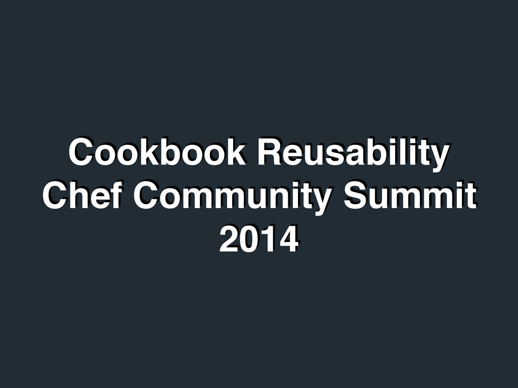 Cookbook Reusability! Chef Community Summit 2014