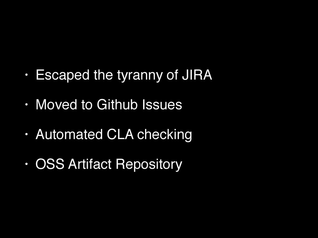 • Escaped the tyranny of JIRA! • Moved to Githu...