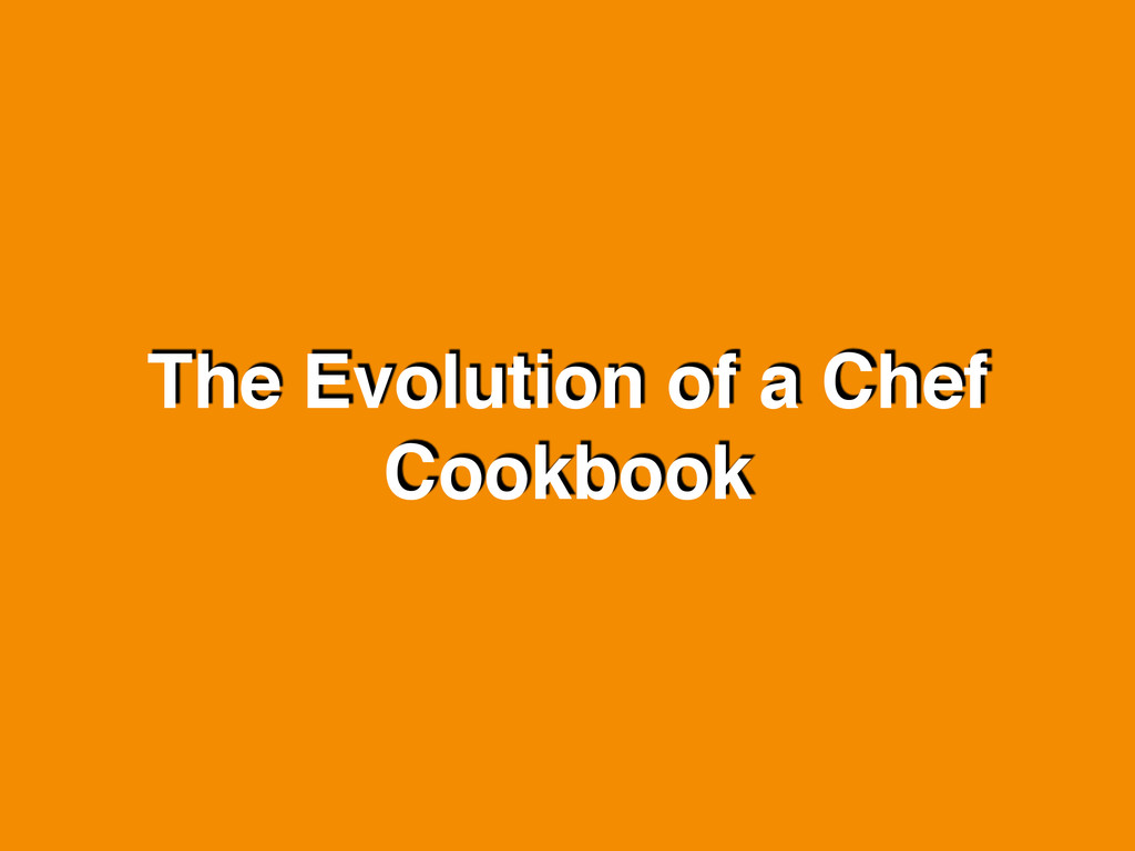 The Evolution of a Chef Cookbook
