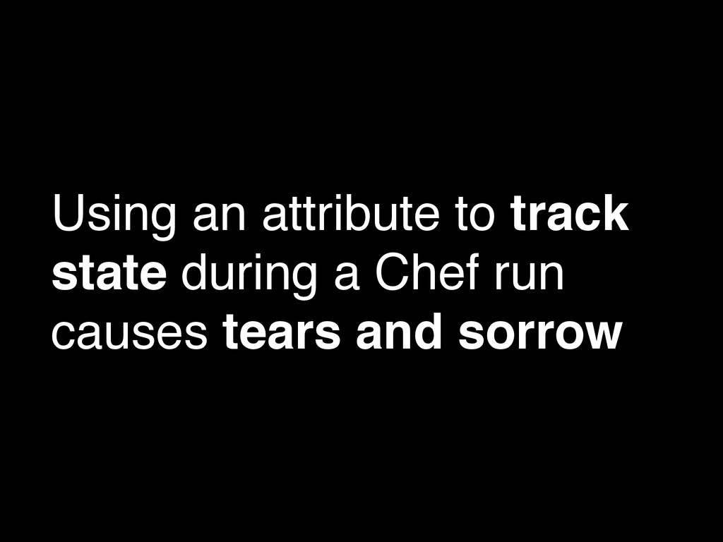 Using an attribute to track state during a Chef...