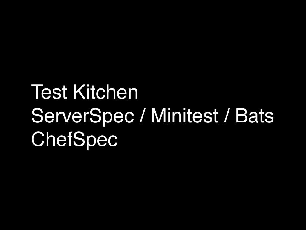 Test Kitchen! ServerSpec / Minitest / Bats! Che...