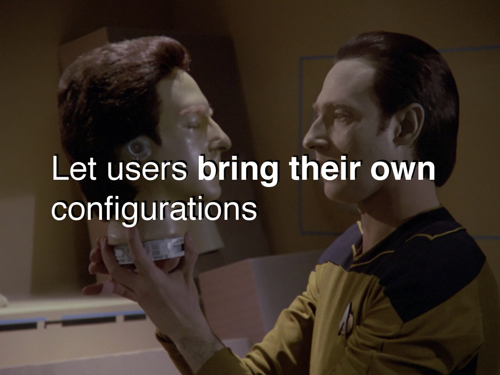 Let users bring their own configurations