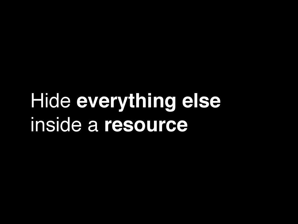 Hide everything else inside a resource