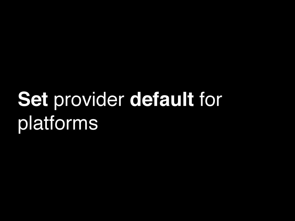 Set provider default for platforms