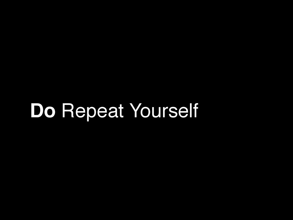 Do Repeat Yourself
