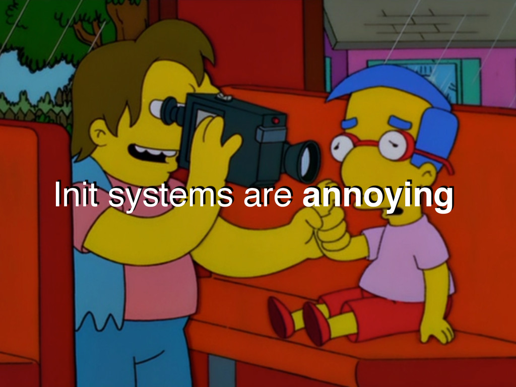 Init systems are annoying