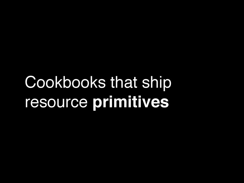 Cookbooks that ship resource primitives