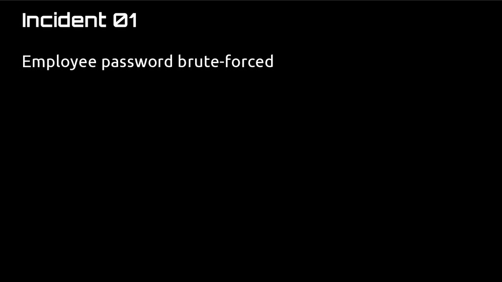 Incident 01 Employee password brute-forced