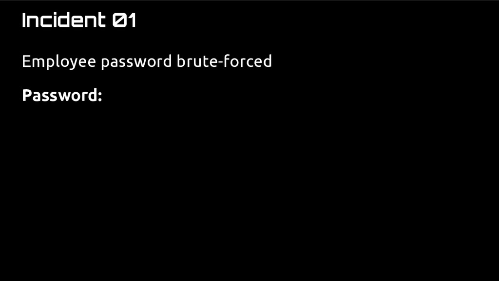 Incident 01 Employee password brute-forced Pass...