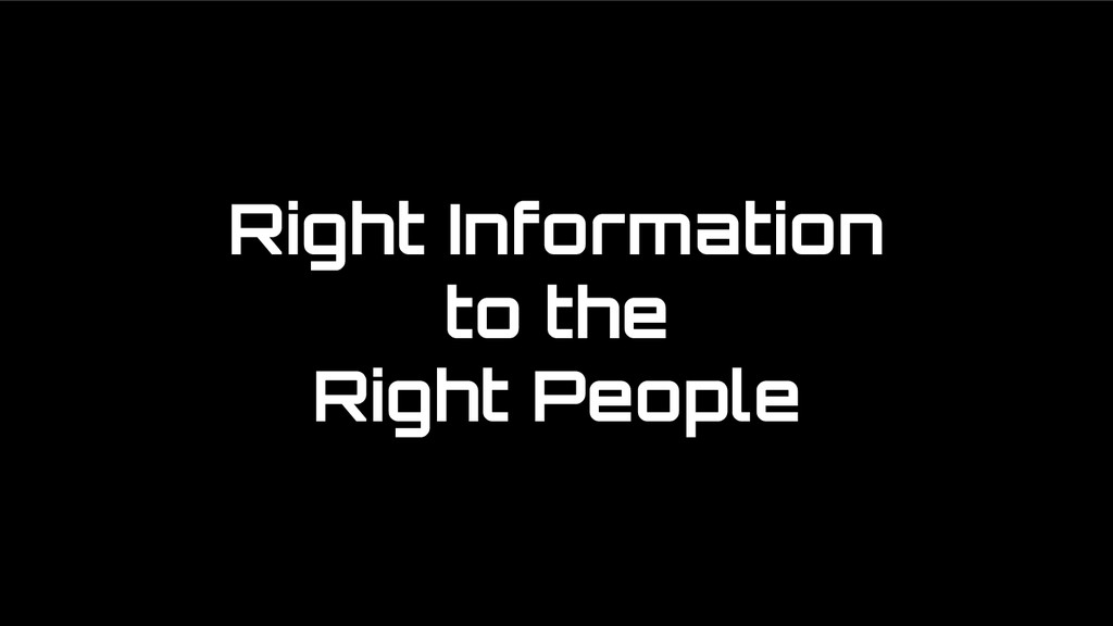 Right Information to the Right People