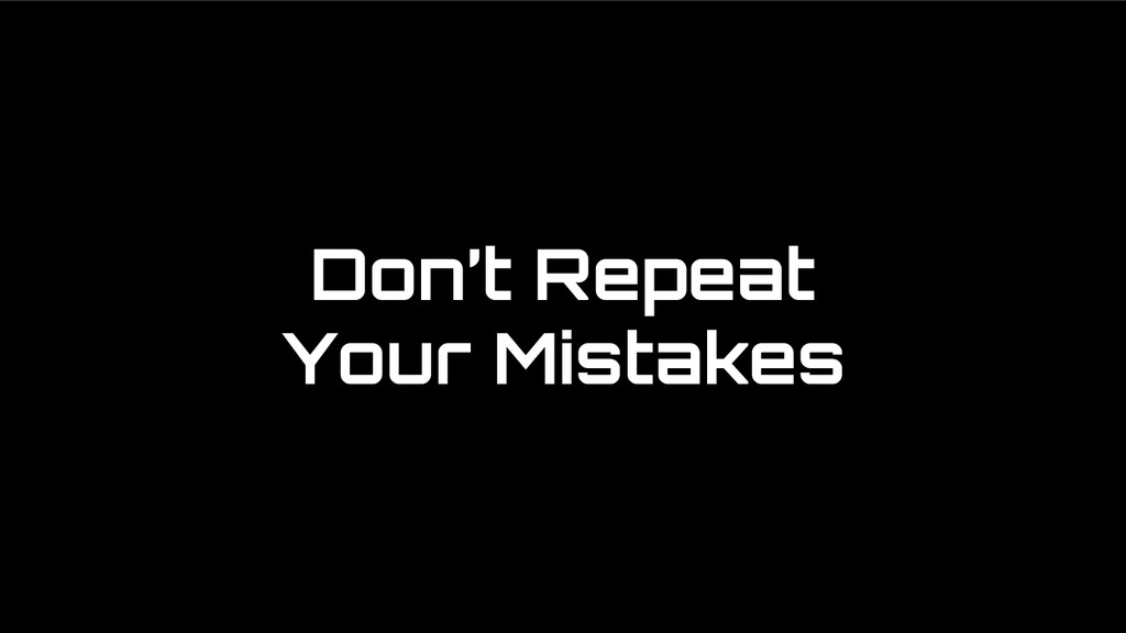 Don't Repeat Your Mistakes