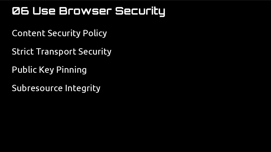 06 Use Browser Security Content Security Policy...