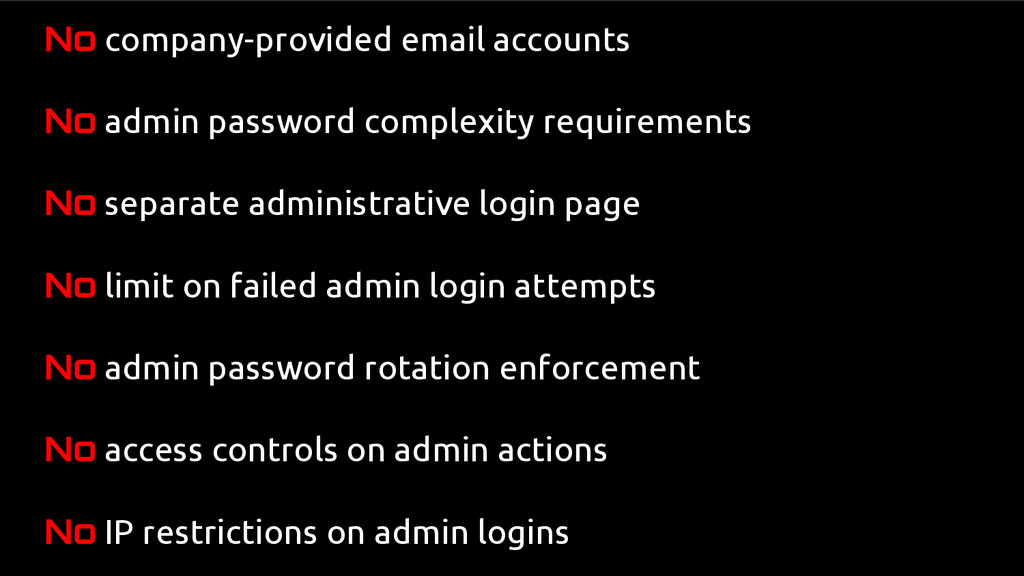 No company-provided email accounts No admin pas...