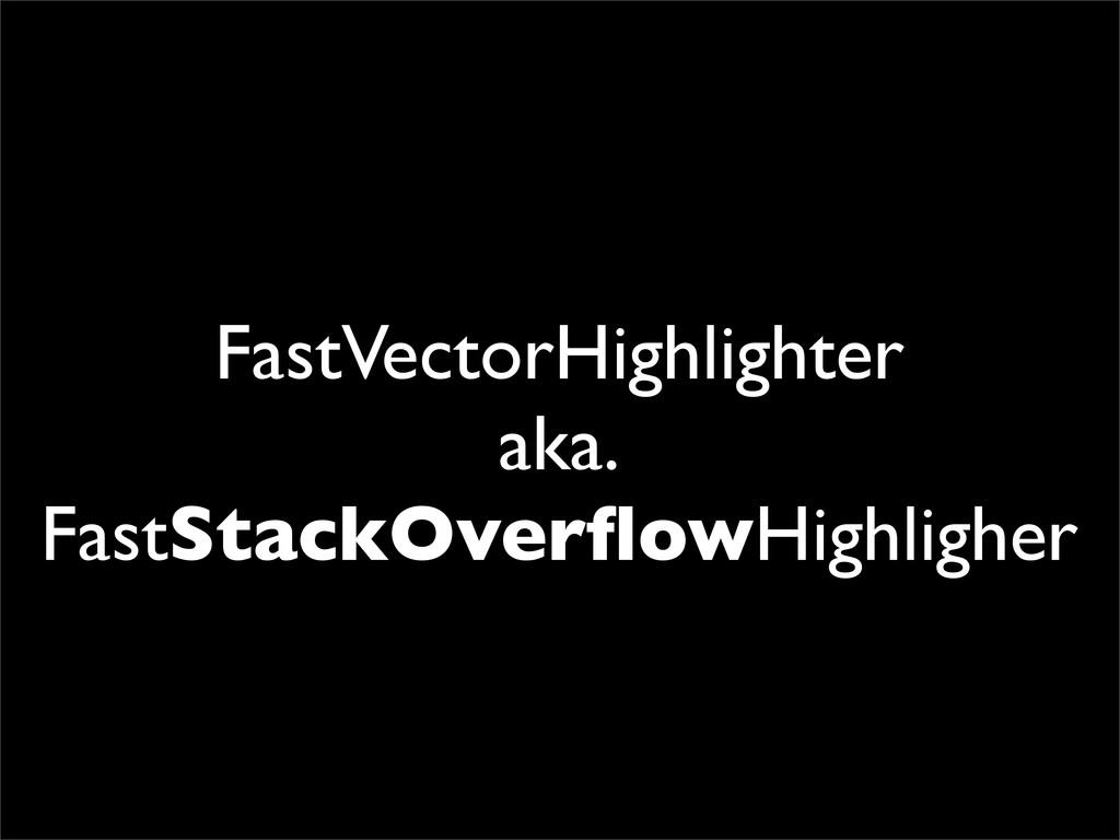 FastVectorHighlighter aka. FastStackOverflowHigh...