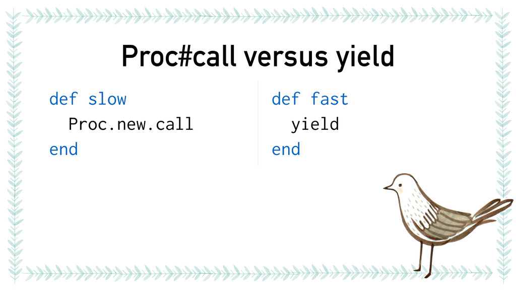 Proc#call versus yield def slow Proc.new.call e...