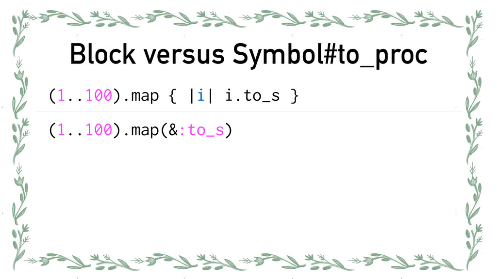 Block versus Symbol#to_proc (1..100).map { |i| ...