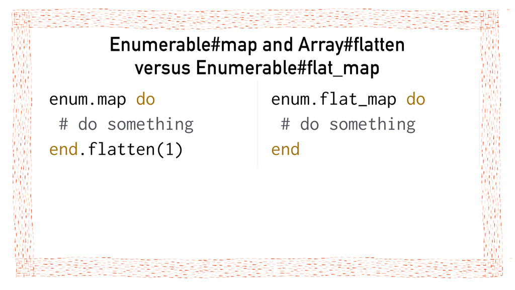 Enumerable#map and Array#flatten versus Enumera...