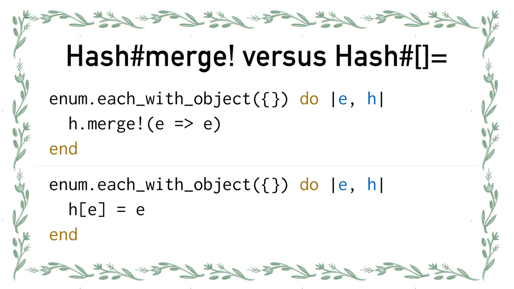 Hash#merge! versus Hash#[]= enum.each_with_obje...