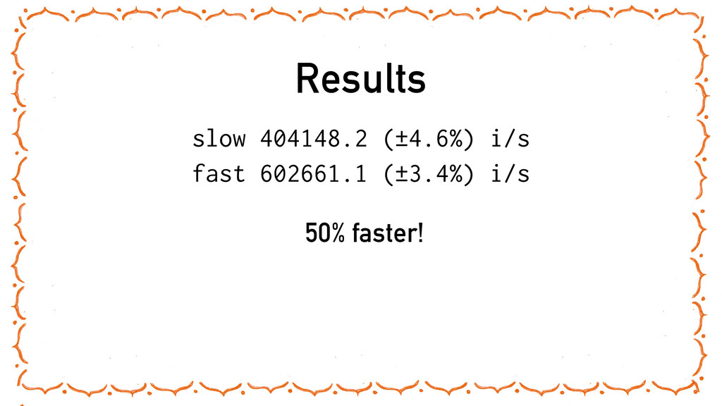 Results slow 404148.2 (±4.6%) i/s fast 602661.1...