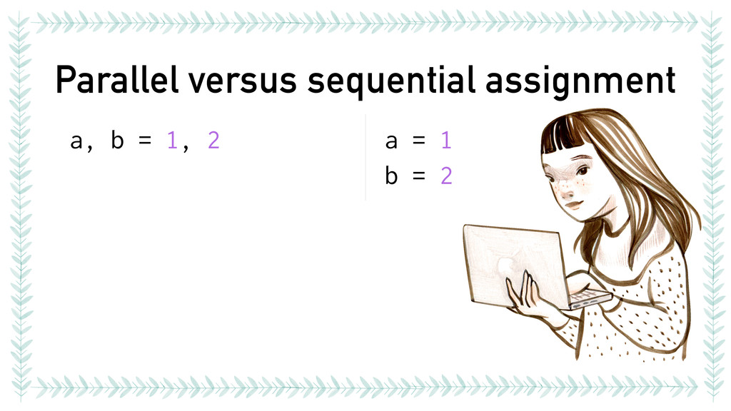 Parallel versus sequential assignment a, b = 1,...