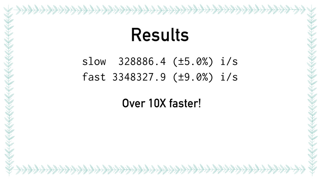 Results slow 328886.4 (±5.0%) i/s fast 3348327....
