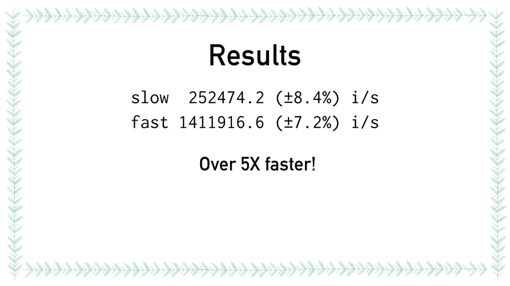 Results slow 252474.2 (±8.4%) i/s fast 1411916....