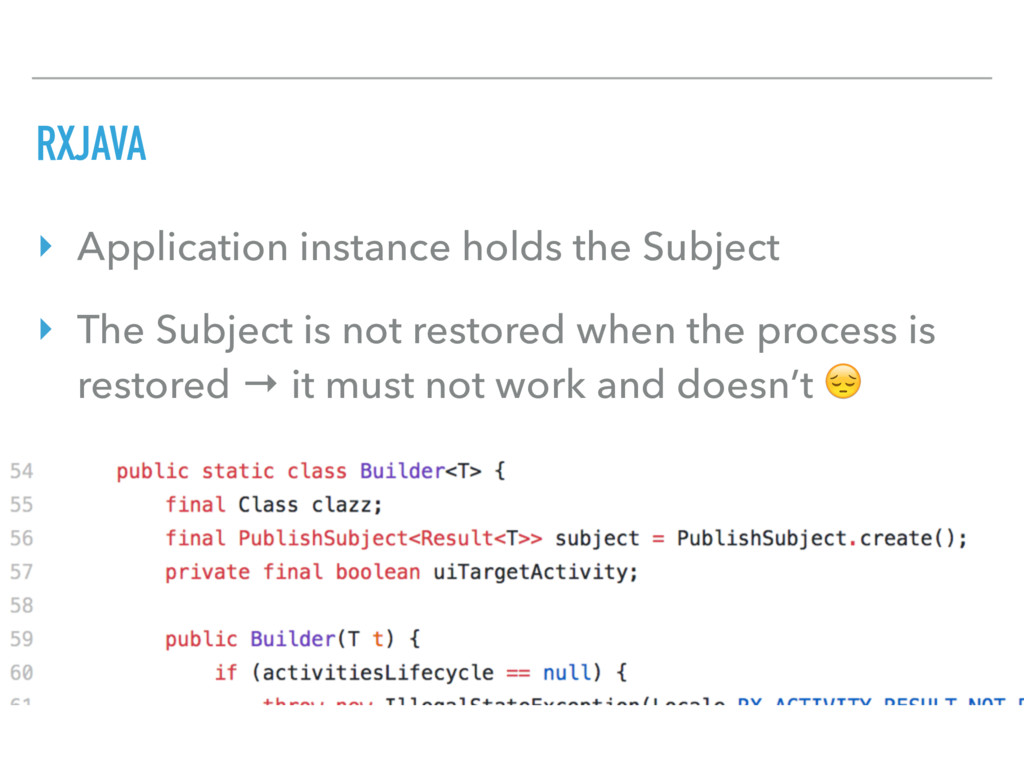 RXJAVA ‣ Application instance holds the Subject...
