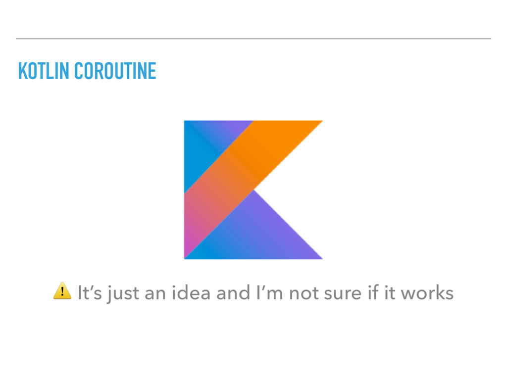 KOTLIN COROUTINE ⚠ It's just an idea and I'm no...