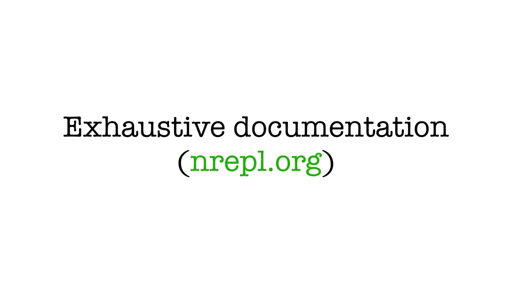 Exhaustive documentation (nrepl.org)