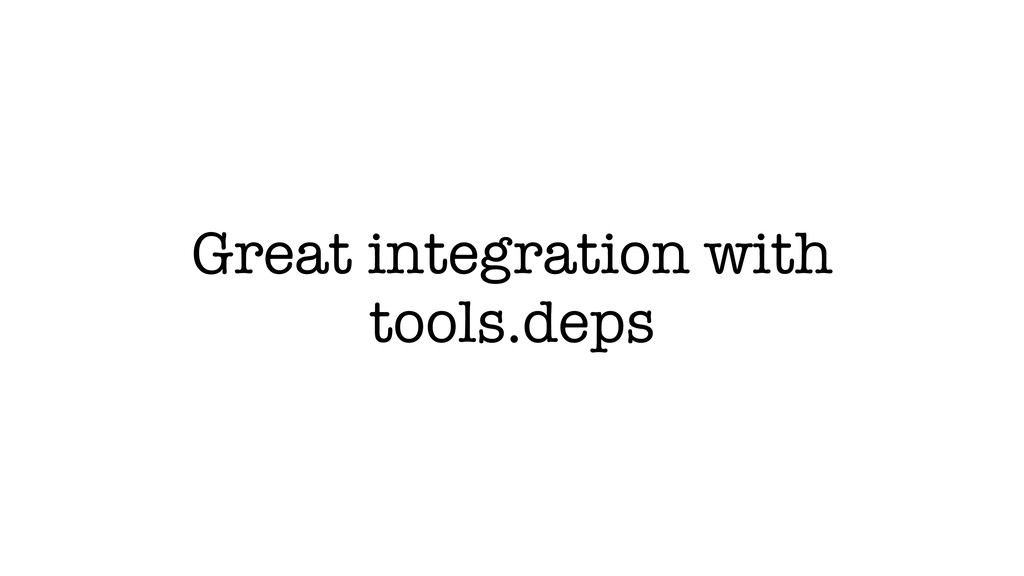 Great integration with tools.deps