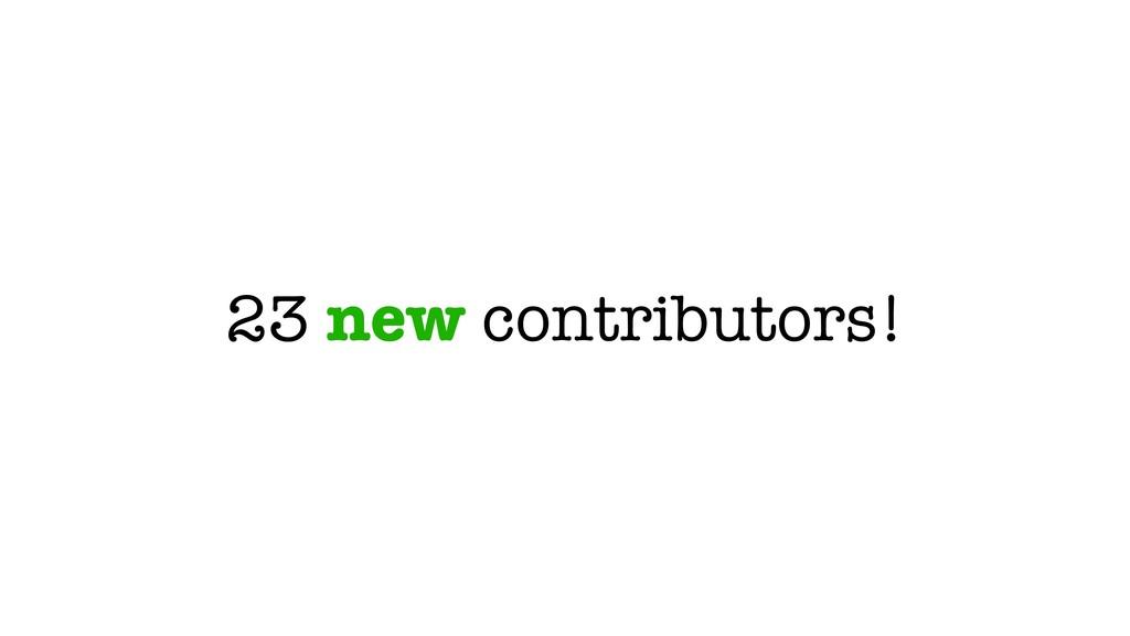 23 new contributors!