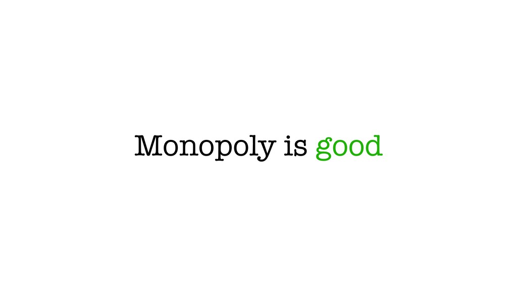 Monopoly is good