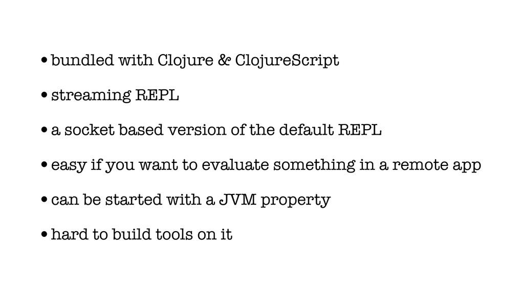•bundled with Clojure & ClojureScript •streamin...