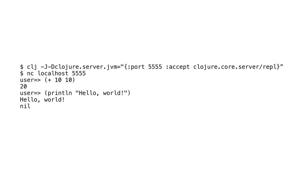 "$ clj -J-Dclojure.server.jvm=""{:port 5555 :acce..."