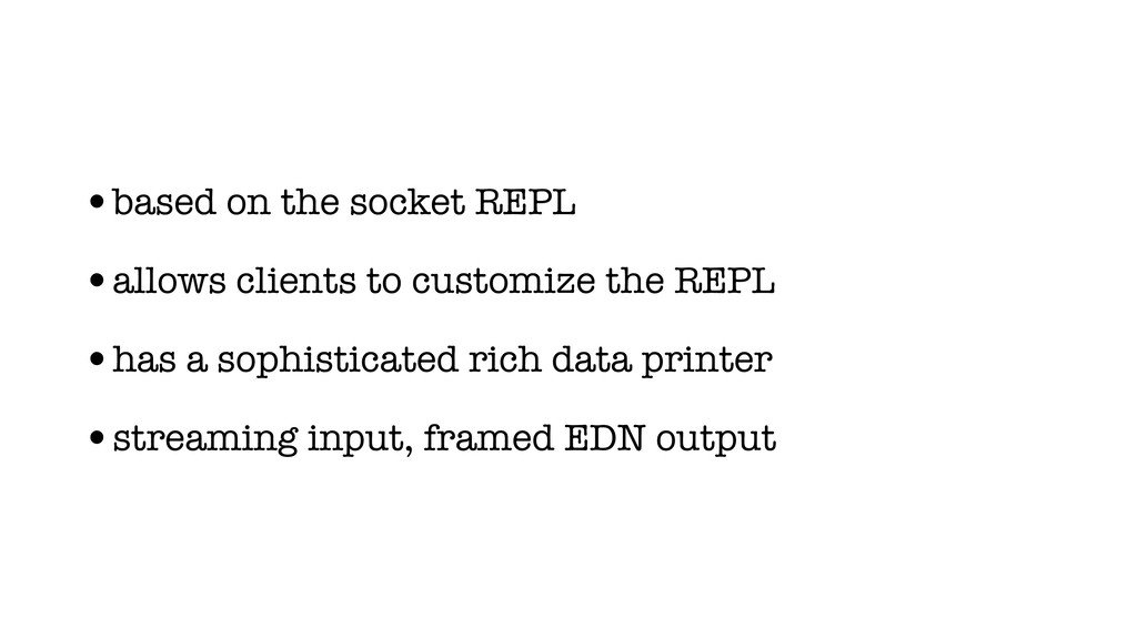 •based on the socket REPL •allows clients to cu...