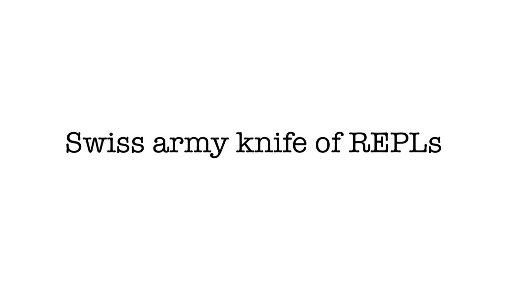 Swiss army knife of REPLs
