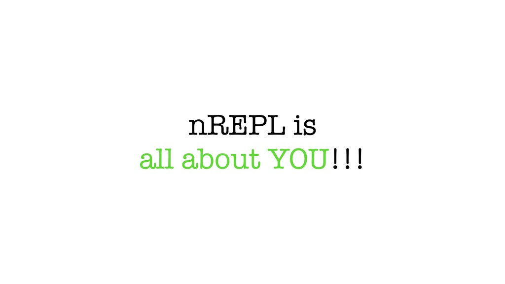 nREPL is all about YOU!!!