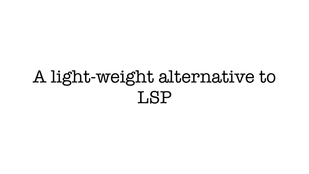 A light-weight alternative to LSP